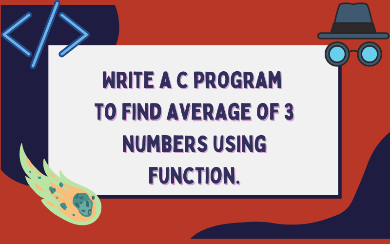 Write a c program to find average of 3 numbers using function.