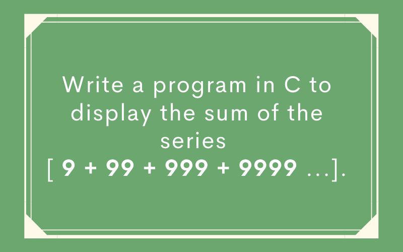 Write-a-program-in-C-to-display-the-sum-of-the-series