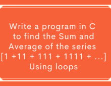 Write a program in C to find the sum and average of the series [1 +11 + 111 + 1111 + ..] using loops